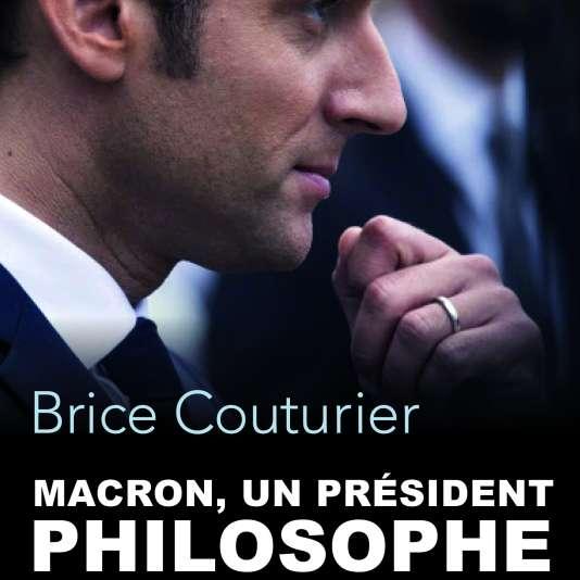 «Macron, un président philosophe», de Brice Couturier (Editions de l'Observatoire, 304 p., 18 euros).