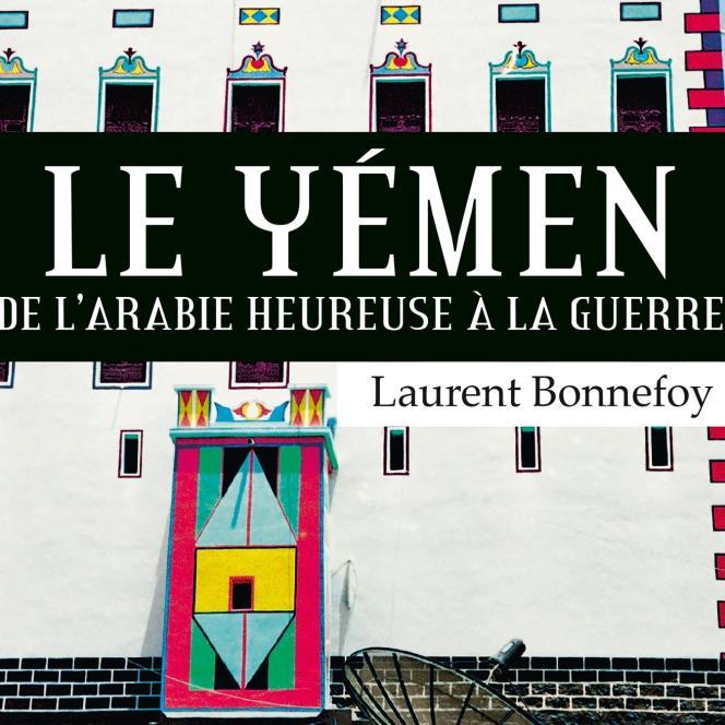 «Le Yémen - De l'Arabie heureuse à la guerre», de Laurent Bonnefoy (Fayard, 348 pp., 23€).