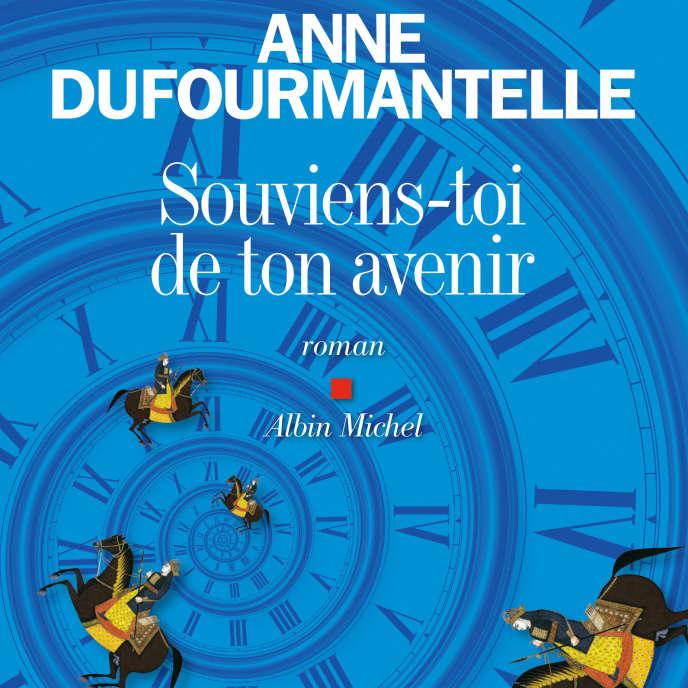 «Souviens-toi de ton avenir», d'Anne Dufourmantelle, Albin Michel, 492 p., 22,50€.