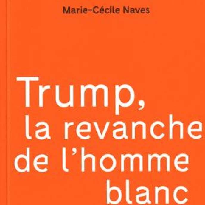 «Trump, la revanche de l'homme blanc», de Marie-Cécile Naves (Textuel, 154 p. 15,90 euros).