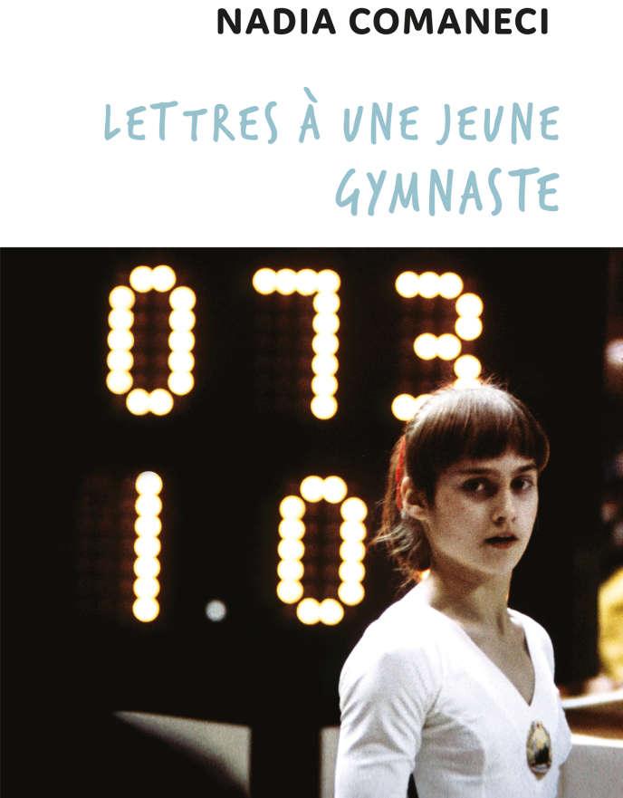 «Lettres à une jeune gymnaste», de Nadia Comaneci. Editions Talent Sport, 216 pages, 18,90 euros.