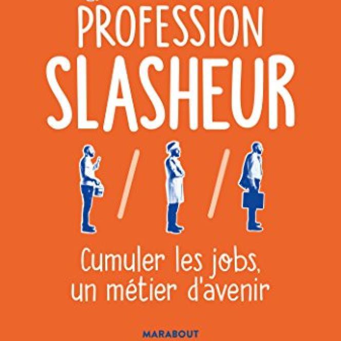 «Profession slasheur. Cumuler les jobs, un métier d'avenir», de Marielle Barbe, Marabout, 283 pages, 15,90 euros