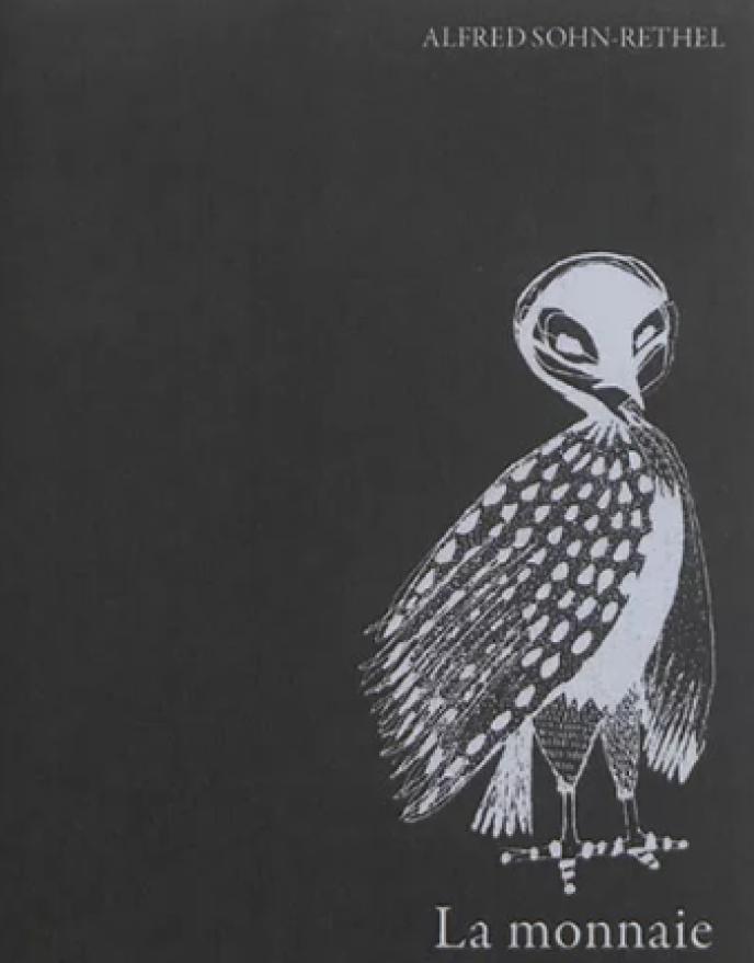 «La Monnaie» (Das Geld. Die bare Münze des Apriori), d'Alfred Sohn-Rethel, traduit de l'allemand par Françoise Willmann, La Tempête, 230 p., 12 euros.