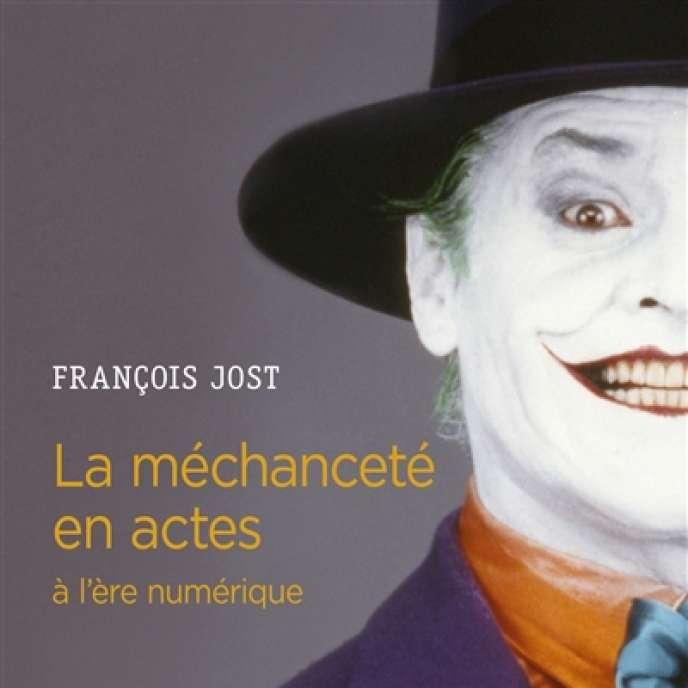 «La Méchanceté en actes à l'ère numérique», de François Jost, CNRS Editions, 192 pages, 20 euros.