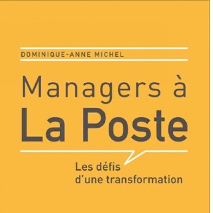 «Managers à La Poste. Les défis d'une transformation», de Dominique-Anne Michel, Les éditions de l'Atelier, 144 pages, 15 euros.