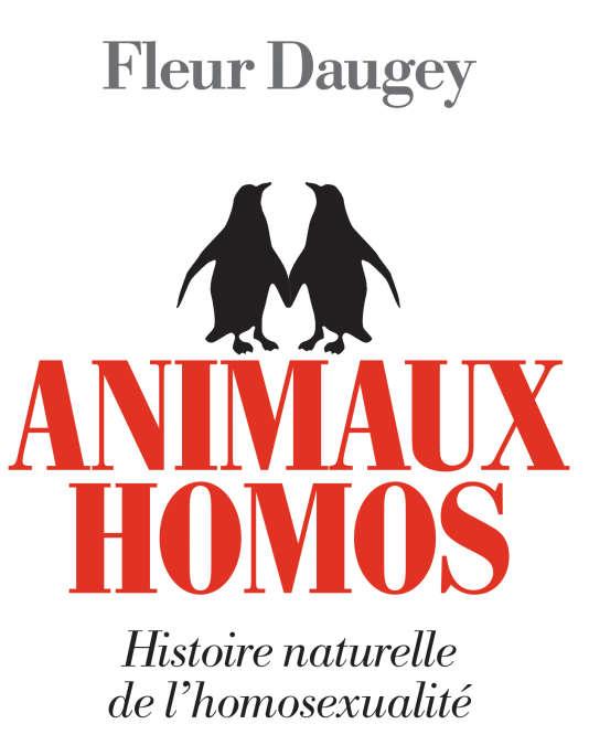 « Animaux homos. Histoire naturelle de l'homosexualité », de Fleur Daugey, Albin Michel, 176 pages, 16 euros.