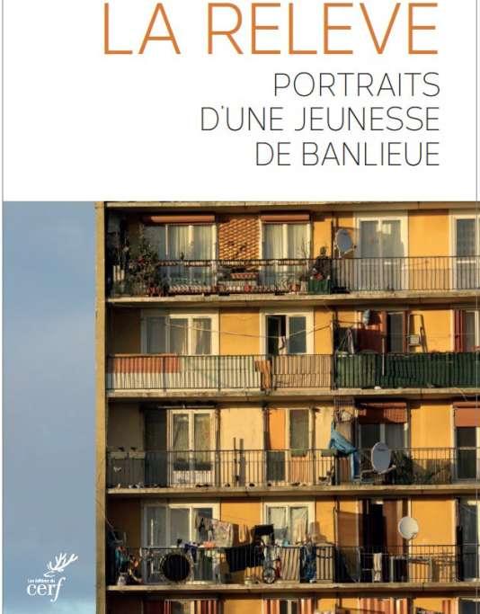 «La Relève. Portraits d'une jeunesse de banlieue», de Claire Marin, éditions du Cerf, 242 pages, 18euros.