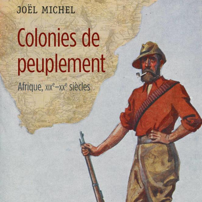 «Colonies de peuplement. Afrique XIXe-XXe siècle», de Joël Michel, CNRS Editions, 418 pages, 25 euros.