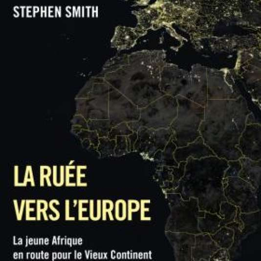 « La Ruée vers l'Europe », de Stephen Smith (Grasset, 268 pages, 19,50 euros).