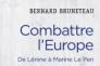 «Combattre l'Europe. De Lénine à Marine Le Pen»,de Bernard Bruneteau (CNRS Editions, 304 pages, 25 euros).
