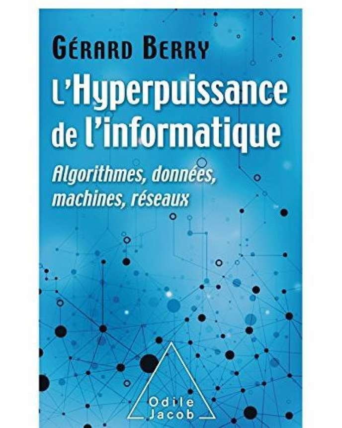 «L'Hyperpuissance de l'informatique», de Gérard Berry (Odile Jacob, 512 p., 35 €).
