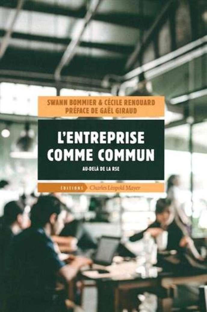 « L'Entreprise comme commun. Au-delà de la RSE », de Swann Bommier et Cécile Renouard (Editions Charles Léopold Mayer, 264 pages, 25 euros).