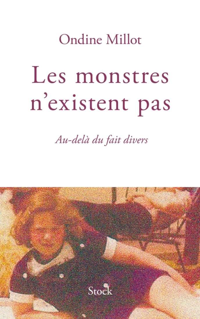 «Les monstres n'existent pas, Au-delà du fait divers», Ondine Millot, Editions Stock, 306 pages, 19,50 euros.
