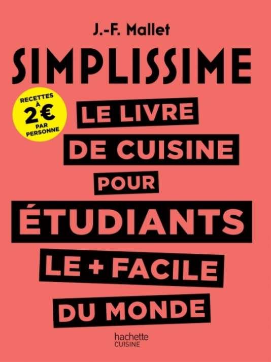 SIMPLISSIME LE LIVRE DE CUISINE POUR ETUDIANTS LE + FACILE DU MONDE, JEAN-FRANCOIS MALLET.