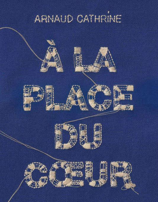 «A la place du cœur», saison 3, d'Arnaud Cathrine