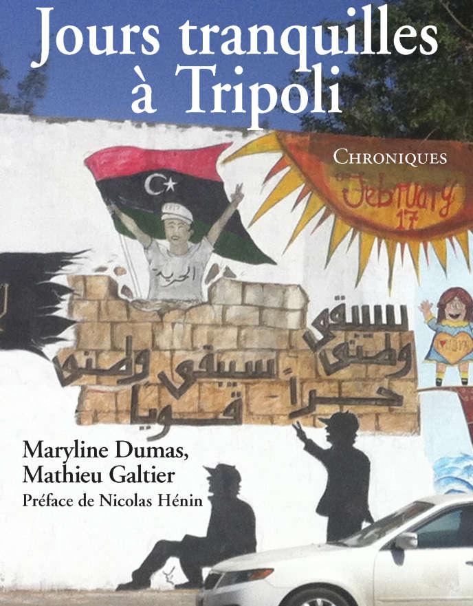 « Jours tranquilles à Tripoli. Chroniques », de Maryline Dumas et Mathieu Galtier. Riveneuve éditions. 217 pages, 15 euros.