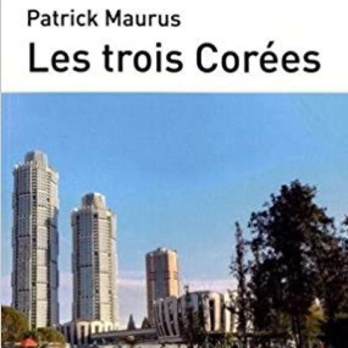 «Les Trois Corées», de Patrick Maurus (Maisonneuve & Larose/Hémisphères, 192 pages, 24 euros).