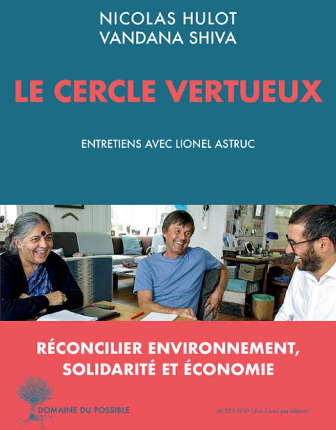 « Le Cercle vertueux », de Nicolas Hulot et Vandana Shiva. Entretiens avec Lionel Astruc. Actes Sud, 126 pages, 16 euros.