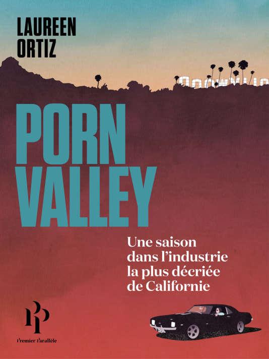 « Porn Valley. Une saison dans l'industrie la plus décriée de Californie », de Laureen Ortiz, 320 pages, 19,90 euros. Parution le 29 mars.
