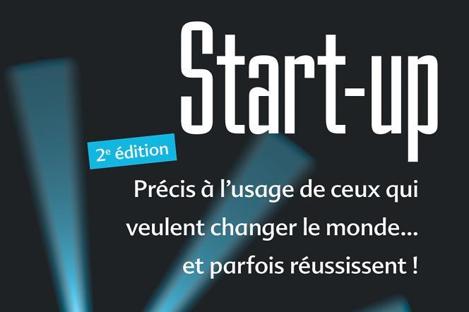 «Start-up, précis à l'usage de ceux qui veulent changer le monde… et parfois réussissent !», de Bruno Martinaud (Pearson, 327 pages, 27 euros).