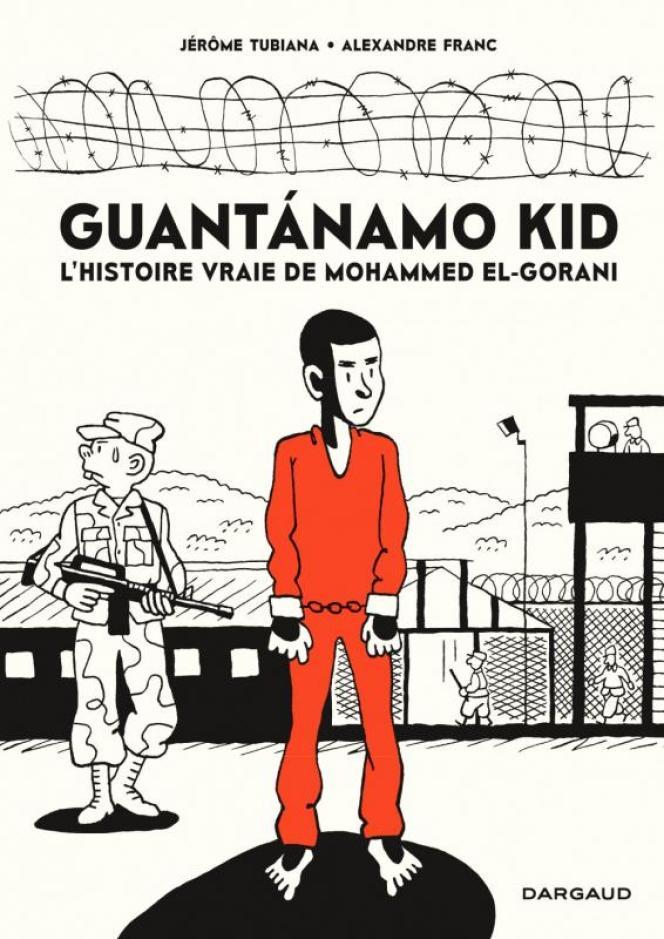 «Guantanamo Kid. L'histoire vraie de Mohammed El-Gorani», deJérôme Tubiana et Alexandre Franc.