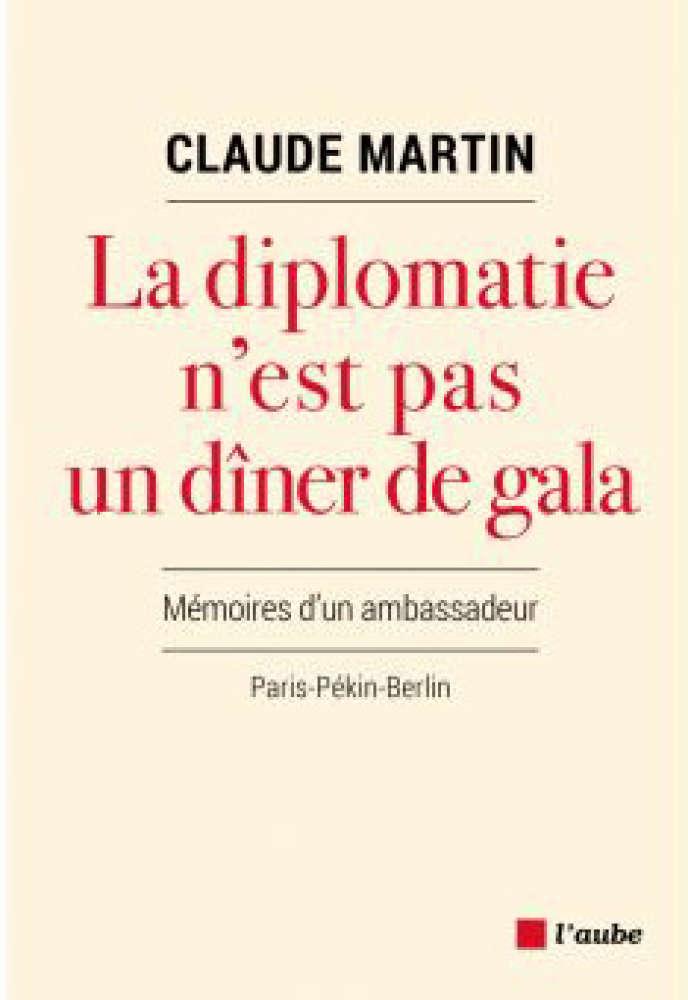 «La diplomatie n'est pas un dîner de gala», de Claude Martin, Editions de l'Aube, 946 pages, 29,90 euros.
