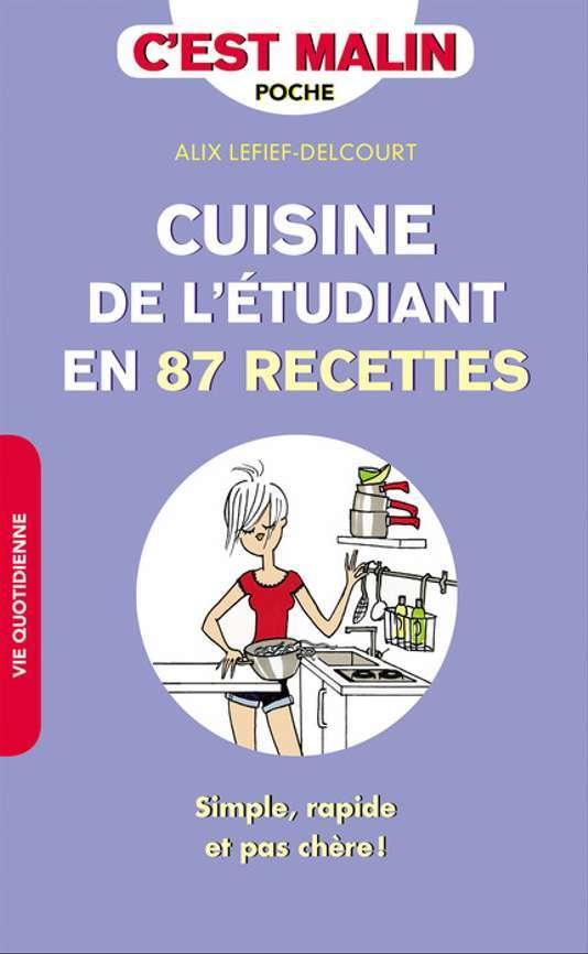 CUISINE DE L'ETUDIANT EN 87 RECETTES, ALIX LEFIEF-DELCOURT Editions Leduc S.