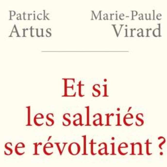 «Et si les salariés se révoltaient ? », par Patrick Artus et Marie-Paule Virard, Fayard, 176 pages, 15 euros.