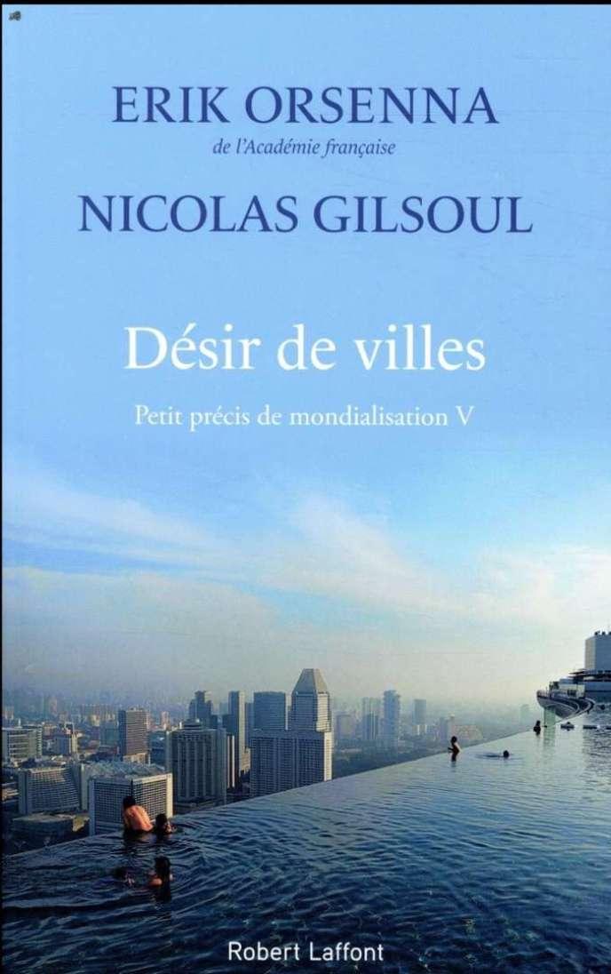 « Désir de villes. Petit précis de mondialisation V », d'Erik Orsenna et de Nicolas Gilsoul. Robert Laffont, 286 pages, 20 euros.