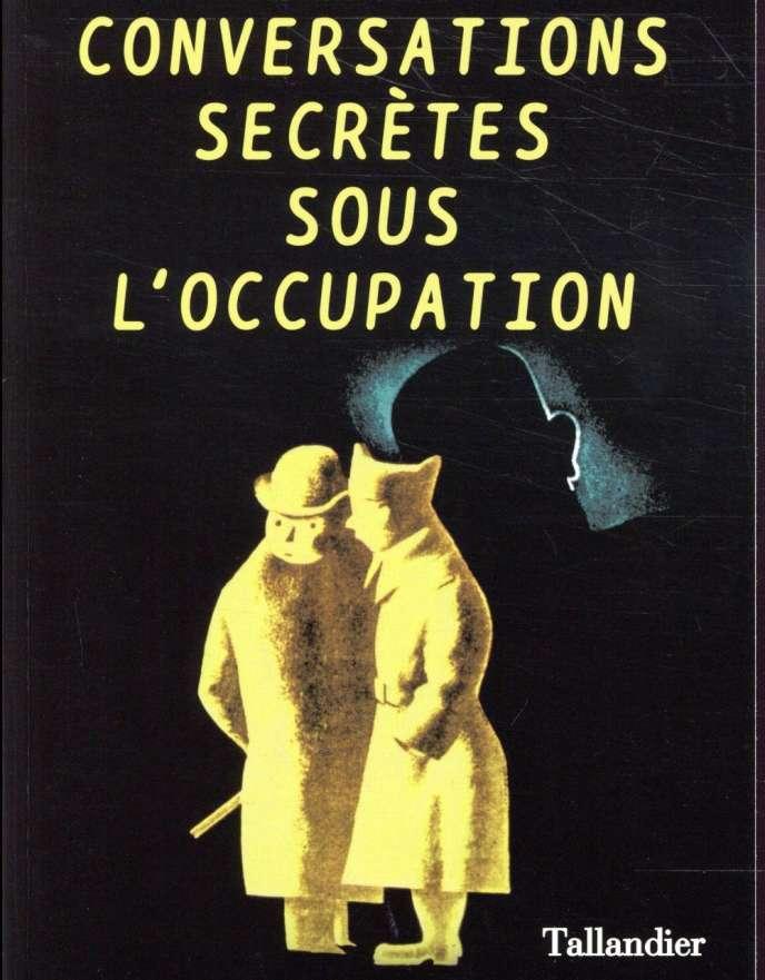 « Conversations secrètes sous l'occupation », d'Antoine Lefébure, Tallandier, 384 pages, 22,50 euros.