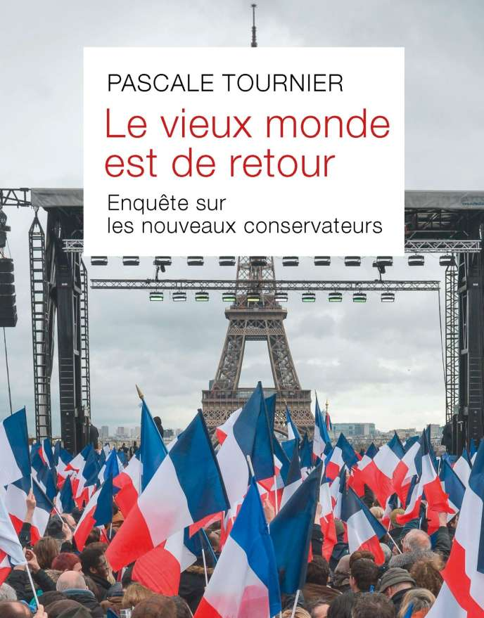 « Le Vieux monde est de retour. Enquête sur les nouveaux conservateurs », de Pascale Tournier, Stock, 280 pages, 19 euros.