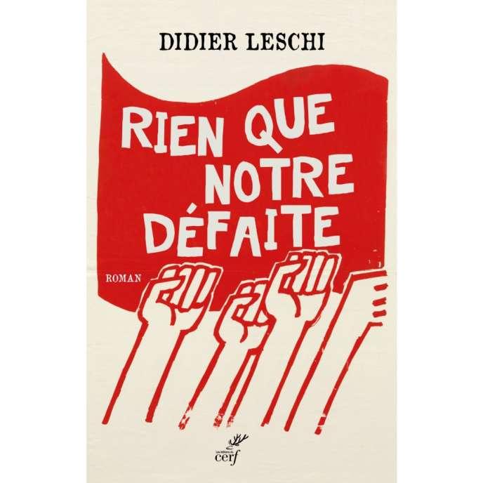 «Rien que notre défaite», de Didier Leschi. Editions du Cerf, 206pages, 18euros.