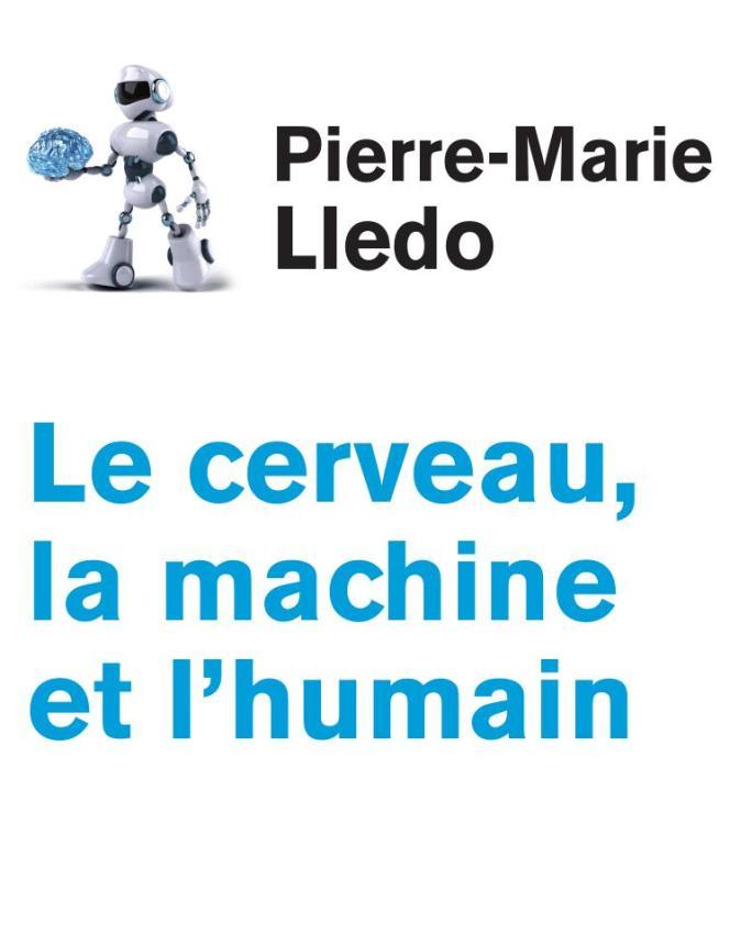 «Le Cerveau, la machine et l'humain», de Pierre-Marie LLedo(Odile Jacob, 2017).