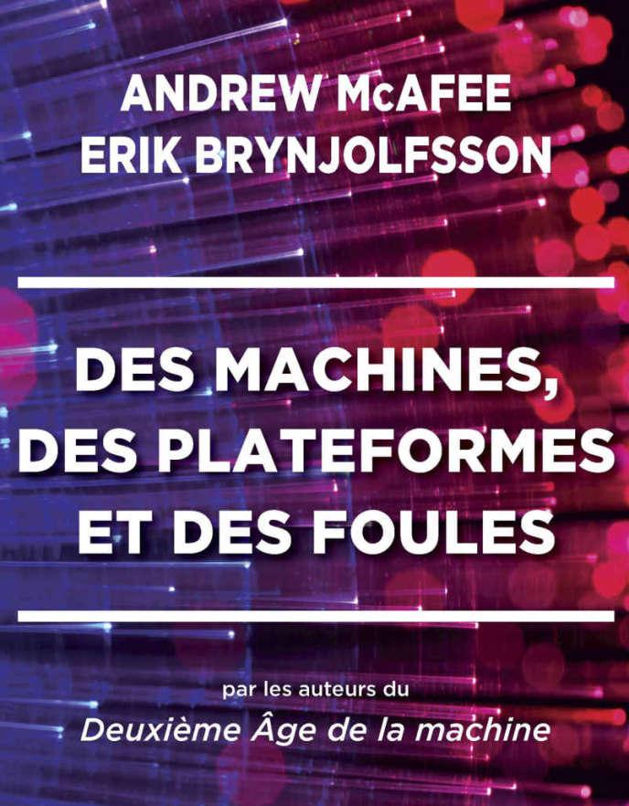 «Des machines, des plateformes et des foules», d'Erik Brynjolfsson et Andrew McAfee. Editions Odile Jacob, 384 pages, 27,90 euros.