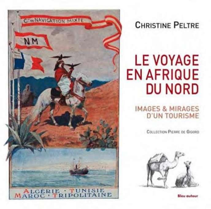 Le Voyage en Afrique du Nord. Images et mirages d'un tourisme, de Christine Peltre, Bleu autour, 232 p., 28€.