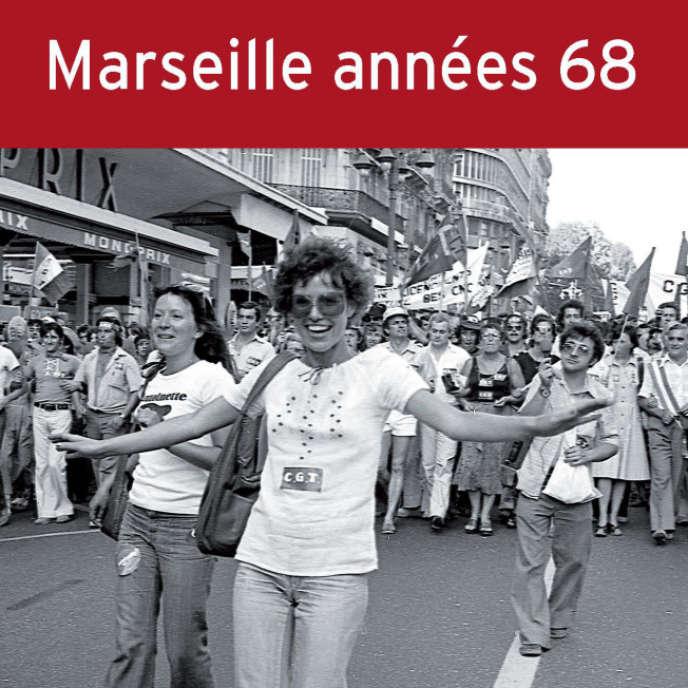 « Marseille années 68 », sous la direction d'Olivier Fillieule et Isabelle Sommier (Presses de Sciences-Po, 594 pages, 25 euros).