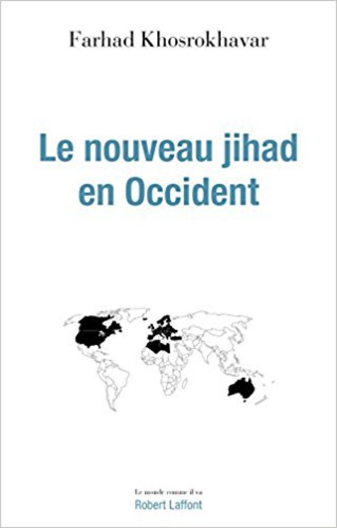 Le Nouveau Jihad en Occident, Farhad Khosrokhavar, Robert Laffont, 592 pages, 23,50 euros.