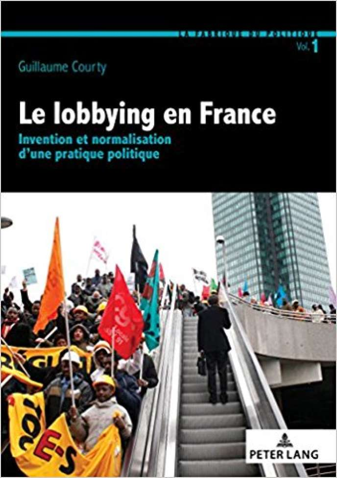 «Le Lobbying en France», de Guillaume Courty (Editions Peter Lang, 402 pages, 50euros).