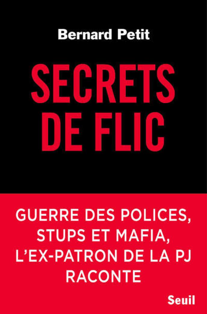 «Secrets de flic», de Bernard Petit, Seuil, 304 pages, 19euros.