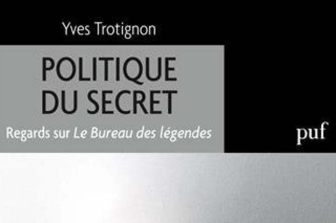 """«Politique du secret. Regards sur """"Le Bureau des légendes""""», d'Yves Trotignon. PUF, 180 pages, 13 euros."""