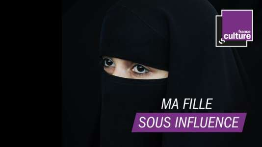 « Ma fille sous influence » analyse le phénomène de radicalisation.