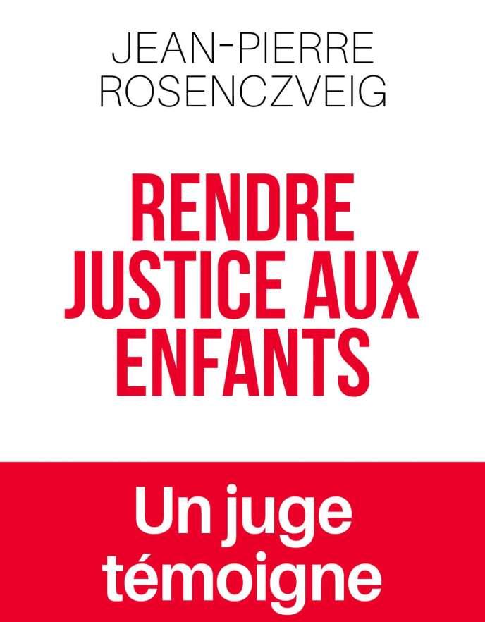 « Rendre justice aux enfants», de Jean-Pierre Rosenczveig (avec Sonya Faure). Le Seuil, 272 pages, 20 euros.
