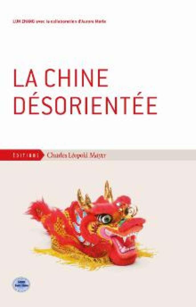 La Chine désorientée, Lun Zhang, Editions Charles Leopold Mayer, 332 pages, 23 euros.