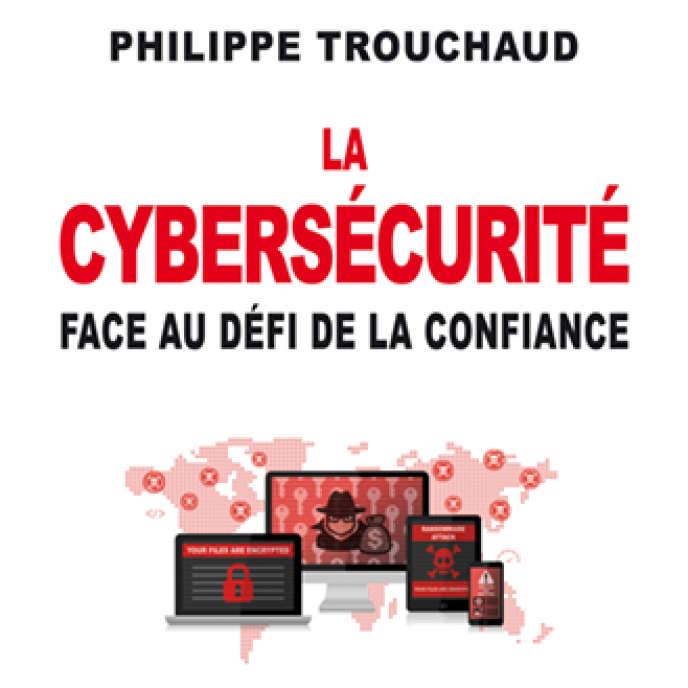 « La cybersécurité face au défi de la confiance », de Philippe Trouchaud (Odile Jacob, 192 pages, 22,90 euros).