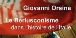Le berlusconisme dans l'histoire de l'Italie. Giovanni Orsina. Traduction de Frédéric Attal, Les Belles Lettres, 336 pages, 21 euros.