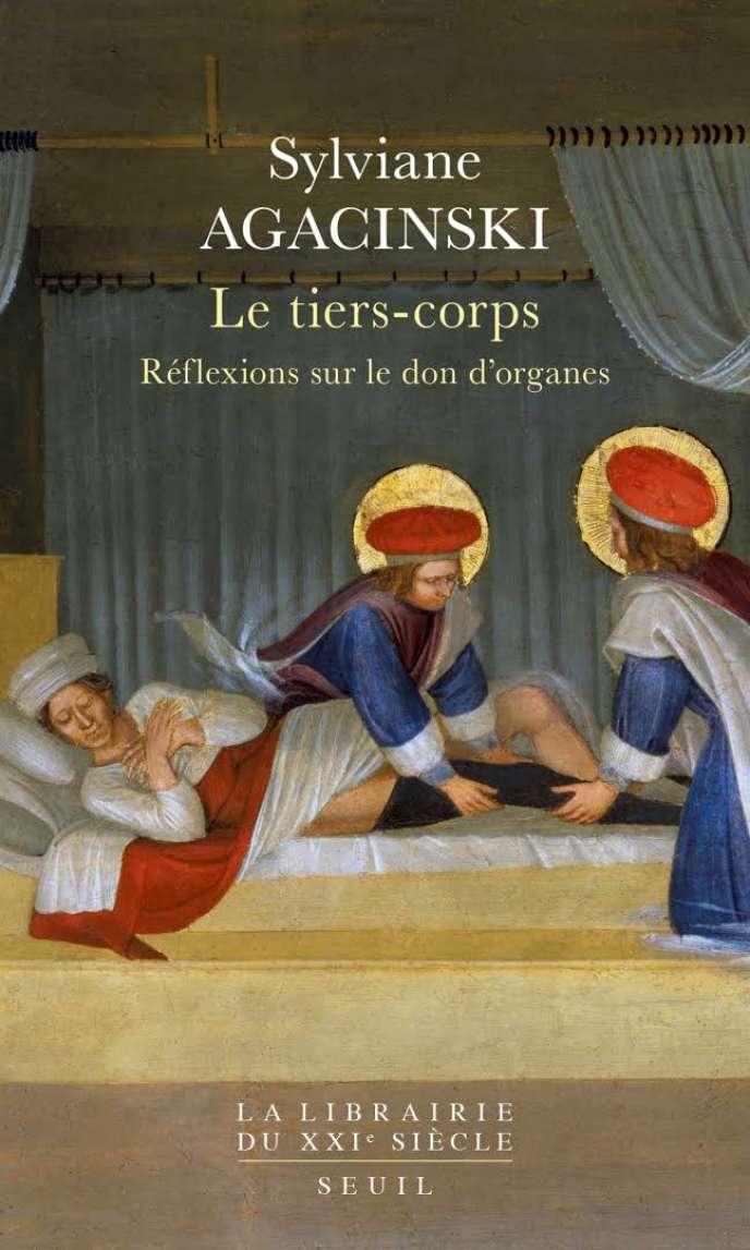 «Le Tiers-Corps. Réflexions sur le don d'organes», de Sylviane Agacinski, Seuil, 240 pages, 18 euros.