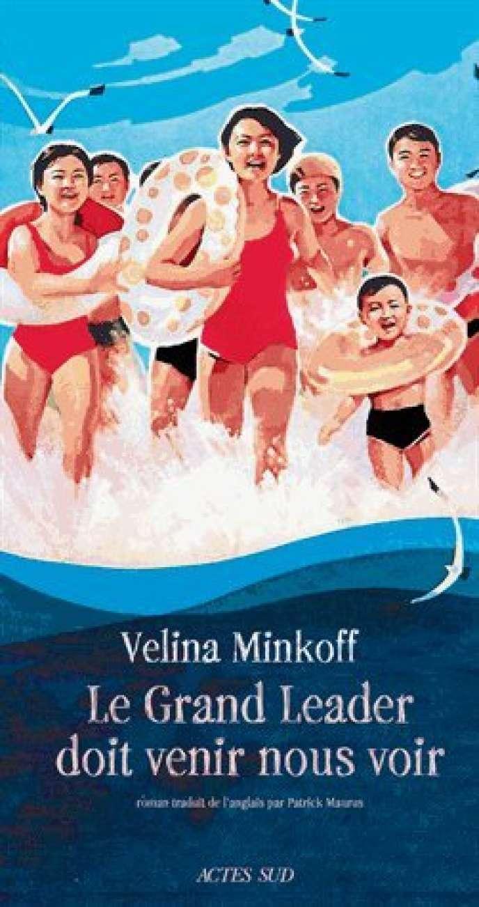 «Le Grand Leader doit venir nous voir», de Velina Minkoff, traduit de l'anglais par Patrick Maurus, Actes Sud, 286 pages, 22euros.