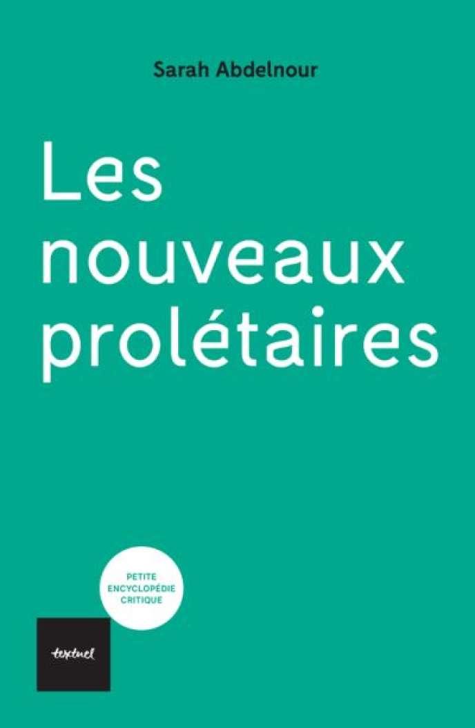 «Les Nouveaux Prolétaires», de Sarah Abdelnour. Editions textuel, 160pages, 15,90euros.