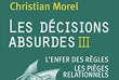 « Les Décisions absurdes III. L'enfer des règles. Les pièges relationnels », de Christian Morel. Gallimard, 272 pages, 20 euros.