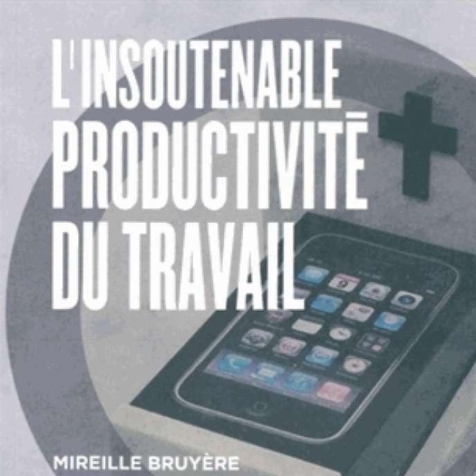 « L'Insoutenable productivité du travail », de Mireille Bruyère (Editions Le bord de l'eau, 160 pages, 16 euros).